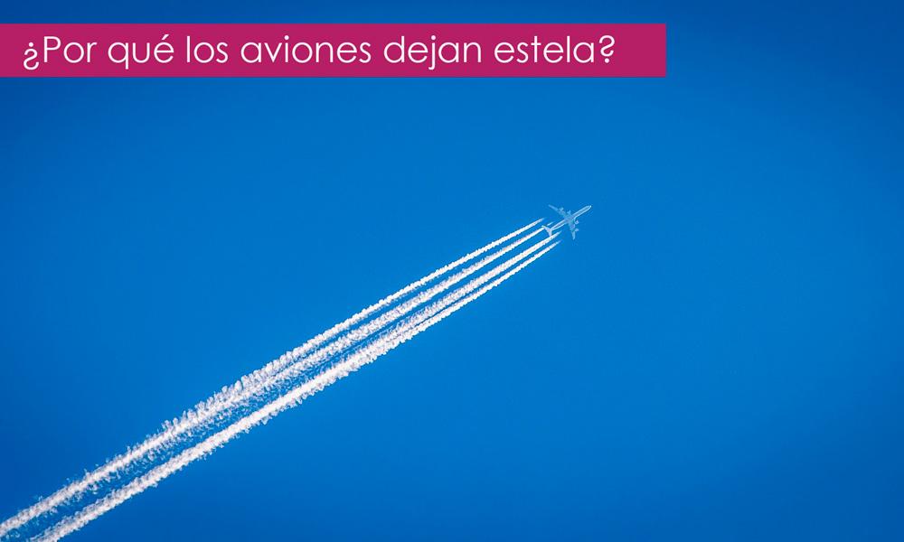 por qué los aviones dejan estelas blancas