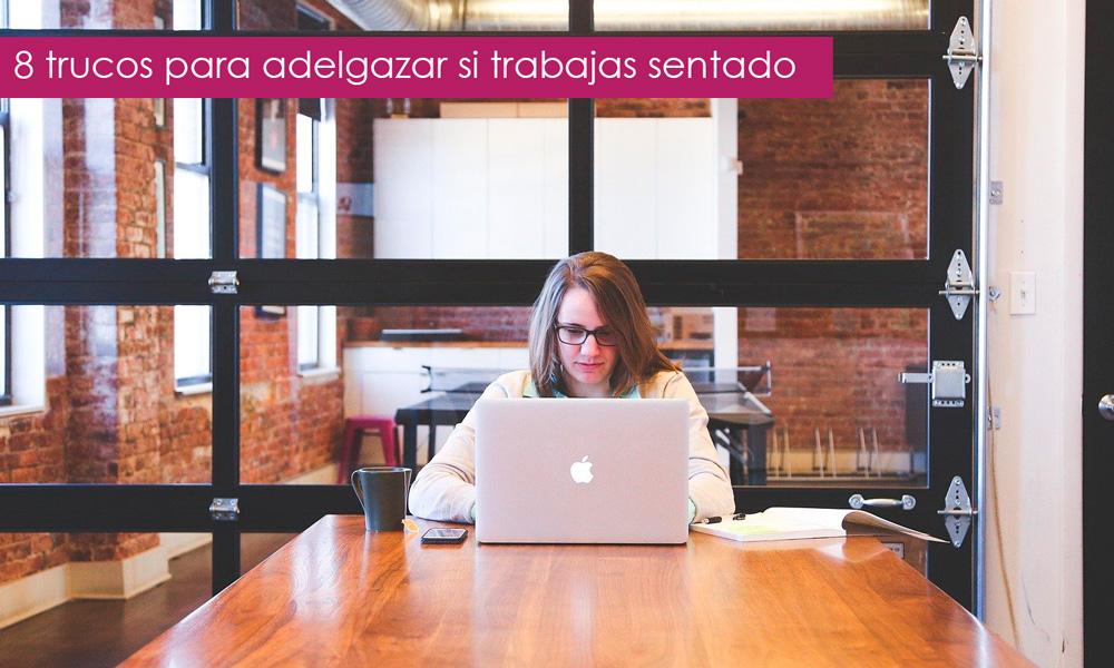 Cómo adelgazar sentado en tu trabajo