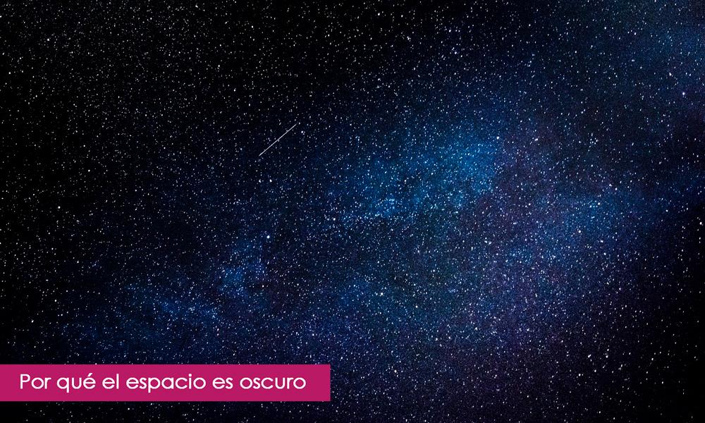 Por qué el espacio es oscuro