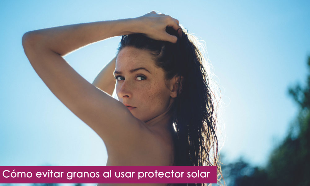 evitar los granos que salen al usar crema solar