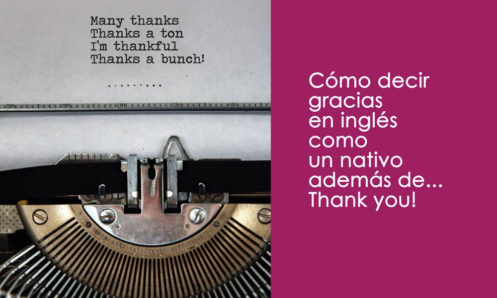 Cómo decir gracias en inglés además de Thank you